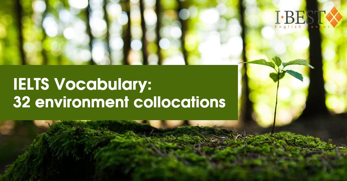 IELTS Vocabulary: 32 environment collocations Trung tâm